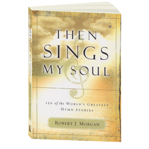 Then Sings My Soul Vol. 1 by Robert J. Morgan