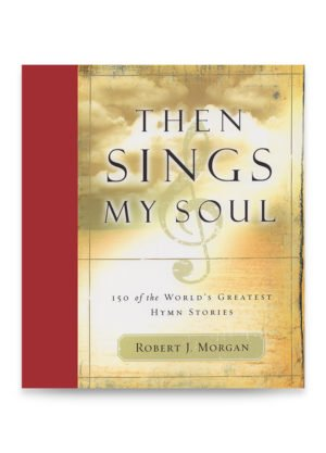 Then Sings My Soul Keepsake Edition by Robert J. Morgan